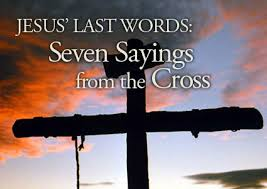 """The Last Seven Sayings of Jesus on the Cross"""